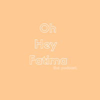Oh Hey Fatima The Podcast podcast