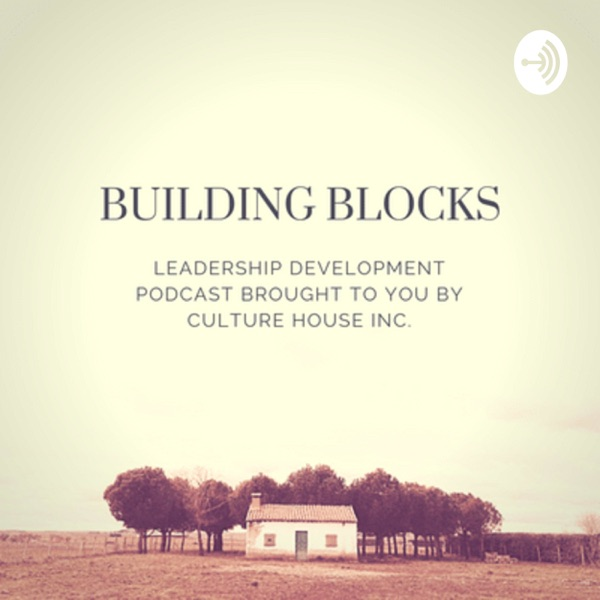 Building Blocks: Leadership Development Brought To You By Culture House Inc