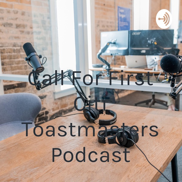 Call For First Citi Toastmasters Podcast