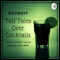 Detroit Tall Tales Over Cocktails Podcast podcast