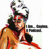 I Am...Gayima. A Podcast. podcast