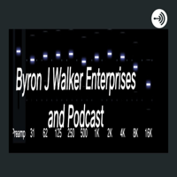 Byron J. Walker Enterprise's and Podcast podcast