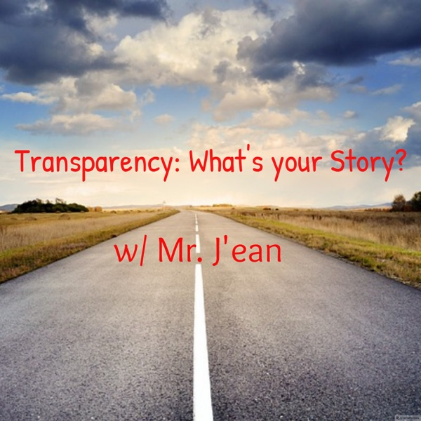 Transparency: What's your Story? w/ Mr. J'ean