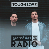 Tough Love Present Get Twisted Radio podcast
