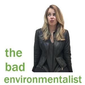 The Bad Environmentalist