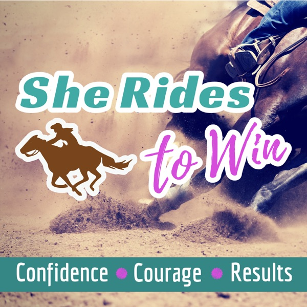 She Rides to Win Show: The Podcast for Competitive Horsewomen