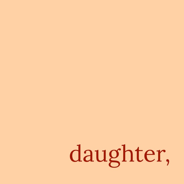 Daughter Podcast