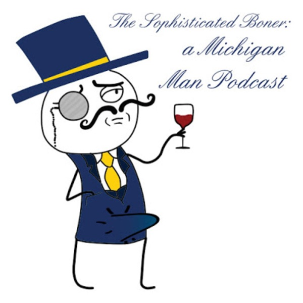The Sophisticated Boner - A Michigan Man podcast