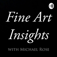 Fine Art Insights with Michael Rose podcast