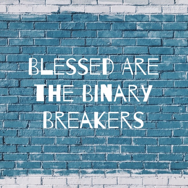 Blessed Are the Binary Breakers