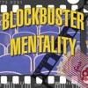 Blockbuster Mentality artwork