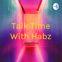 Talk Time With Habz podcast