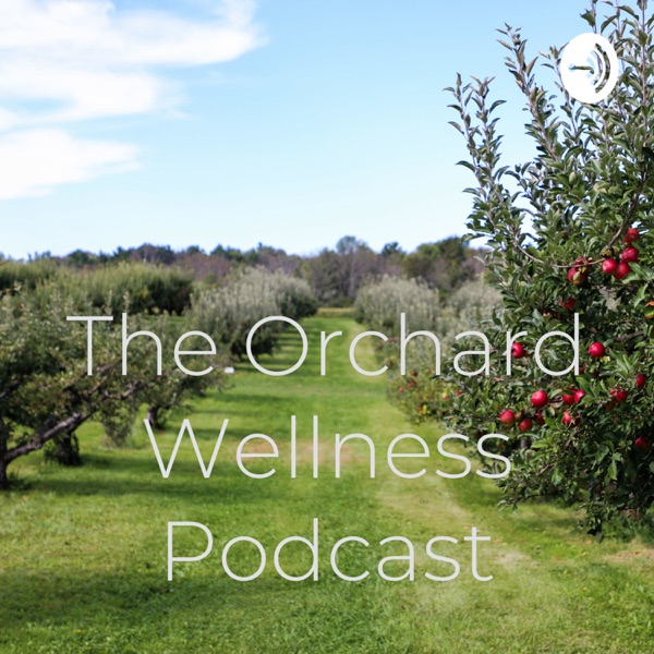 The Orchard Wellness Podcast