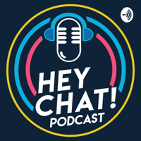 Hey Chat! podcast