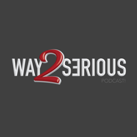 Way 2 Serious podcast