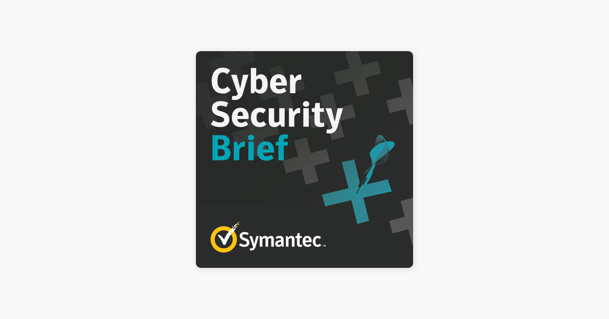 Symantec Cyber Security Brief Podcast on Apple Podcasts