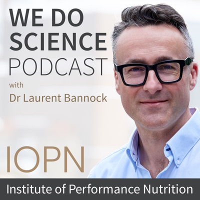 We Do Science: The Institute of Performance Nutrition Podcast