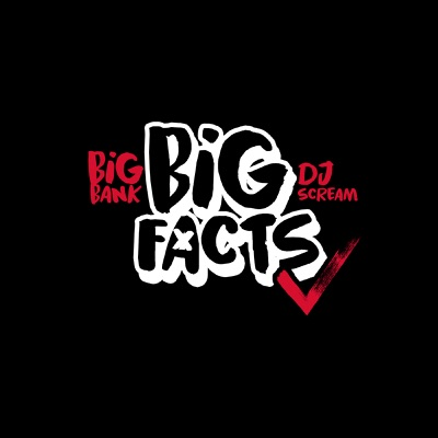 BIG BANK & DJ SCREAM Presents BIG FACTS Podcast:Big Facts Podcast