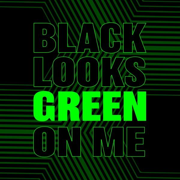 Black Looks Green on Me
