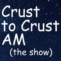 Crust to Crust AM podcast