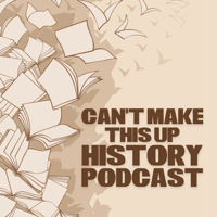The Can't Make This Up History Podcast podcast