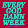 EVERY GOD DAMN WEEK artwork