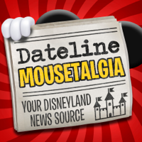 Dateline Mousetalgia - Weekly Disneyland News podcast