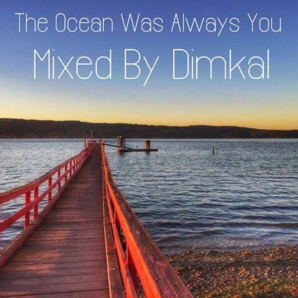 """""""The Ocean Was Always You"""" Mixed By Dimkal"""