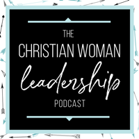 Christian Woman Leadership Podcast podcast