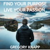 Find Your Purpose - Live Your Passion with Gregory Knapp artwork