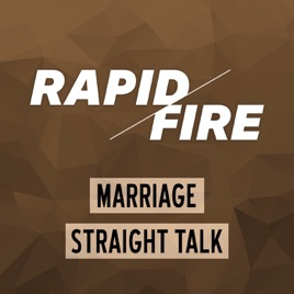 Rapid Fire, Marriage Straight Talk: No Sugarcoating, No