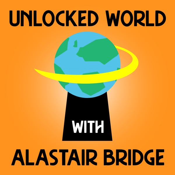 Unlocked World with Alastair Bridge