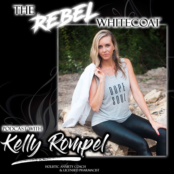 Rebel Whitecoat Podcast|Anxiety Relief|Empowerment|Spirituality