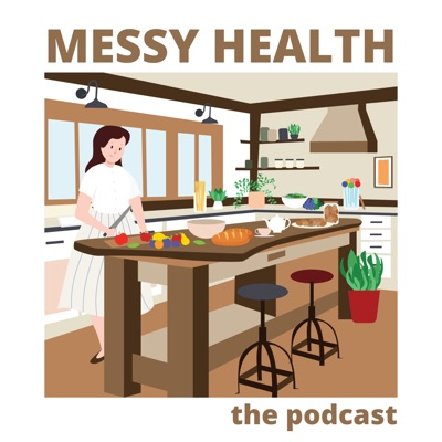 The Messy Health Podcast