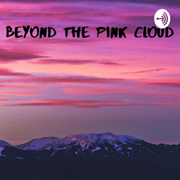 Beyond the Pink Cloud
