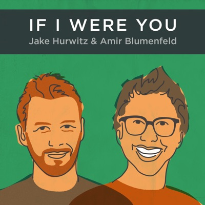 If I Were You:Jake Hurwitz and Amir Blumenfeld