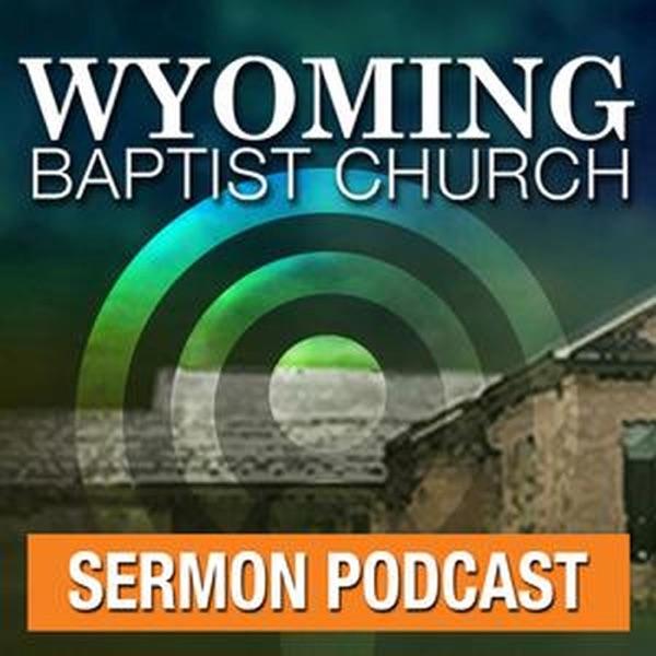 Wyoming Baptist Church Sermons