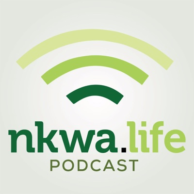 Nkwa.Life Podcast