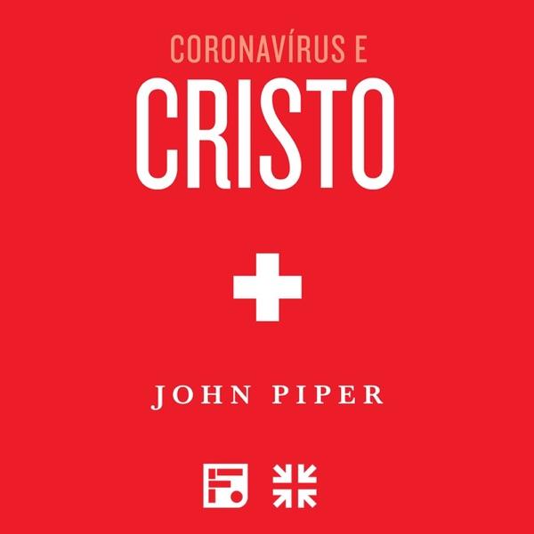 Coronavírus e Cristo – John Piper