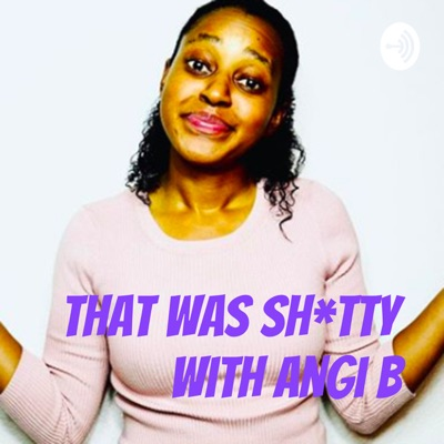 That Was Sh*tty With Angi B:Angi Bell