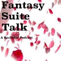 Fantasy Suite Talk- A Bachelor Recap Podcast podcast