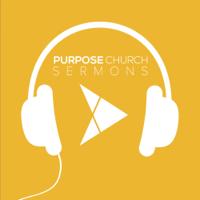 Purpose Church Sermons podcast