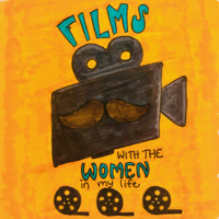 Films with the Women in My Life podcast