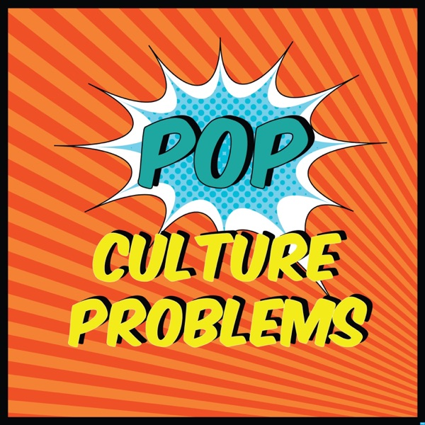 Pop Culture Problems' Podcast