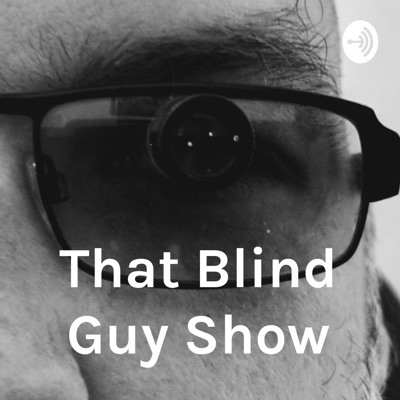 That Blind Guy Show