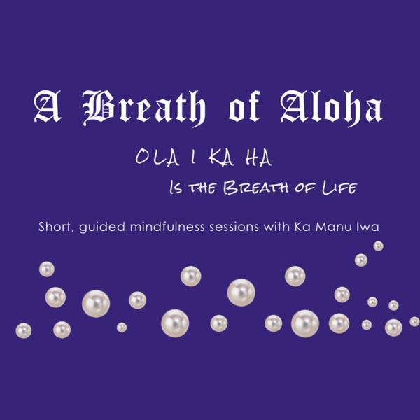 Breath of Aloha...with Ka Manu Iwa