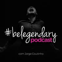 BeLegendary Podcast podcast