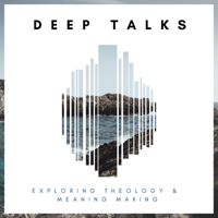 Deep Talks: Exploring Theology and Meaning Making podcast