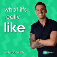 What It's Really Like with Rob Twells podcast