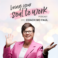 Bring Your Soul to Work with Career Coach Mo Faul podcast